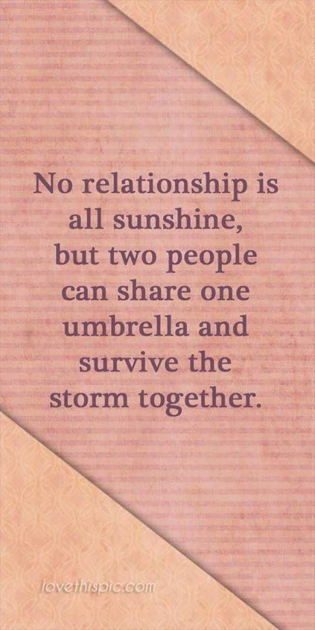 """No relationship is all sunshine, but two people can share one umbrella and survive the storm together."""