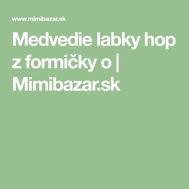 Medvedie labky hop z formičky o | Mimibazar.sk