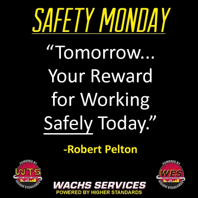 Starting Today and continuing every Monday throughout the year, we will bring you a safety tip, saying or quote to start your workweek safely. At Wachs Services, Safety is not just an objective but at the center of our culture! Today's post features a quote from Robert Pelton that is featured in our Company Safety Handbook.
