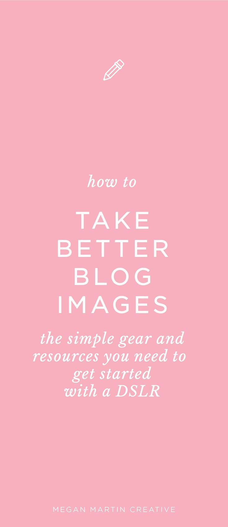 how to take better images for your blog on Megan Martin Creative, entry level DSLR, how to shoot in manual mode, how to edit with Lightroom, blogging tips, brand, branding, 35mm lens, 50mm lens, nikon d3200, light and airy photos