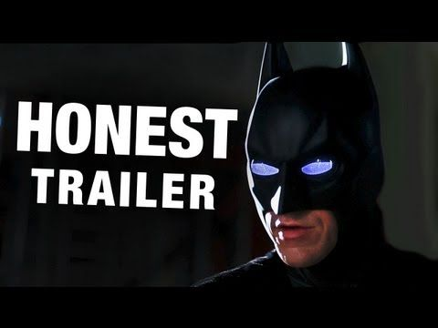 Honest Trailers - Honest Trailers: The Dark Knight. This movie is amazing but this trailer is hilarious.    Joseph Bell