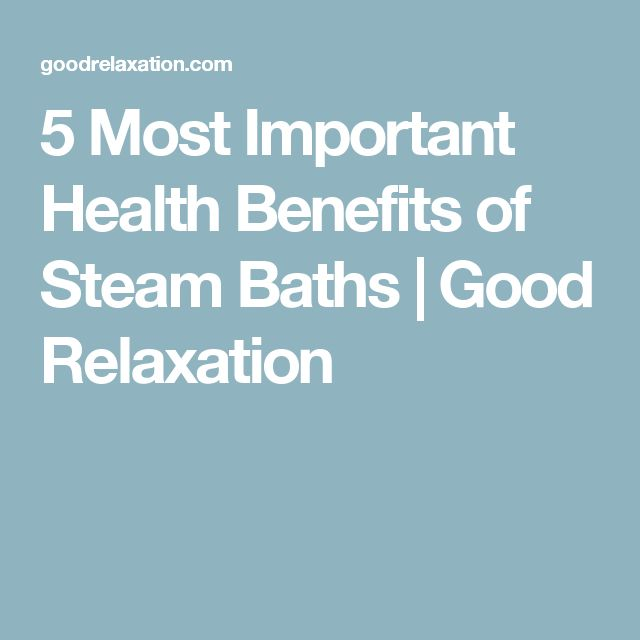 5 Most Important Health Benefits of Steam Baths | Good Relaxation