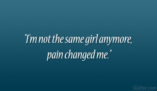 same girl anymore 26 Adorable Quotes About Bad Relationships