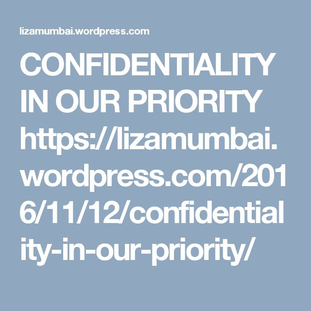 CONFIDENTIALITY IN OUR PRIORITY  https://lizamumbai.wordpress.com/2016/11/12/confidentiality-in-our-priority/
