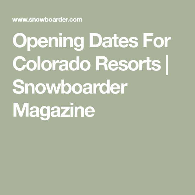 Opening Dates For Colorado Resorts | Snowboarder Magazine