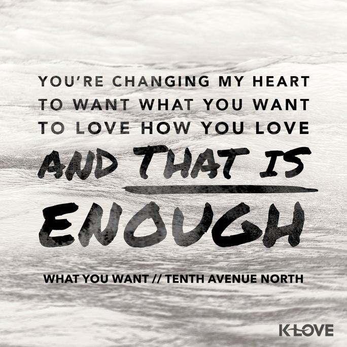 #WhatYouWant // Tenth Avenue North #music #inspiration #love