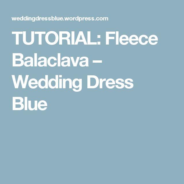 TUTORIAL: Fleece Balaclava – Wedding Dress Blue