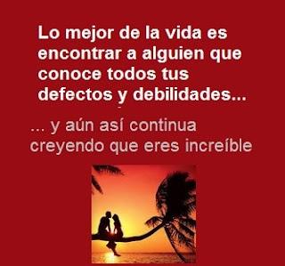 Lo mejor de la vida es encontrar a alguien que conoce todos tus defectos y debilidades....