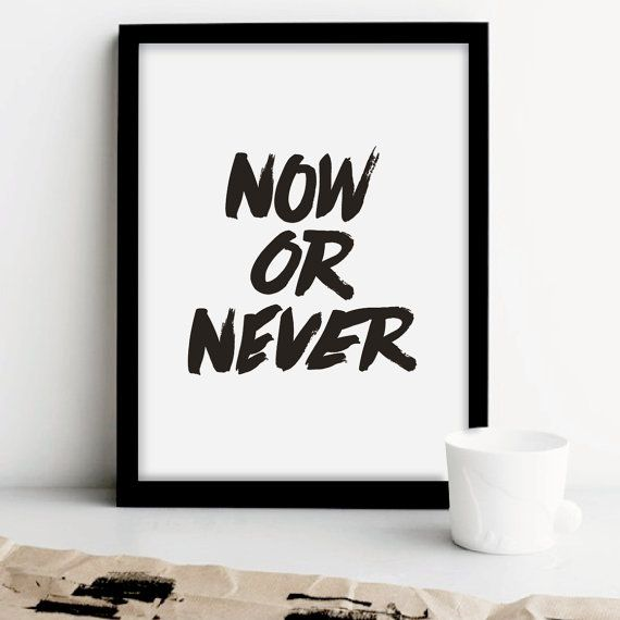 "Printable Art ""Now or Never"" Black and White Typographic Minimalist Wall Decor Inspirational Quote Handwritten Style"