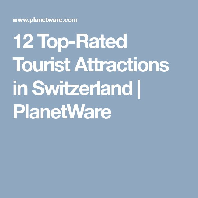 12 Top-Rated Tourist Attractions in Switzerland   PlanetWare