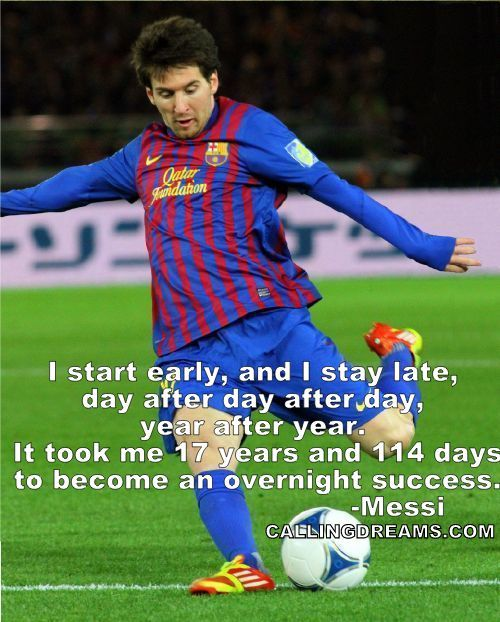 I start early, and I stay late, day after day, year after year. It took me 17 years and 114 days to become an overnight success - Lionel Messi