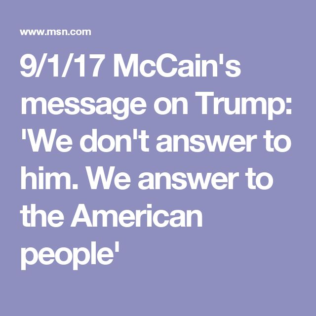 9/1/17 McCain's message on Trump: 'We don't answer to him. We answer to the American people'