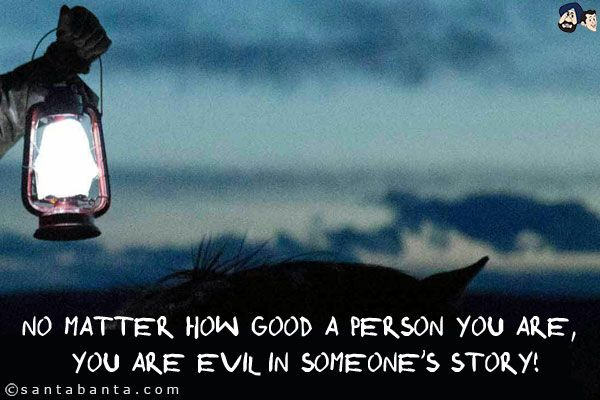 No Matter How Good A Person You Are You Are Evil In Someone S Story Crazy Jokes Party Jokes Funny Jokes