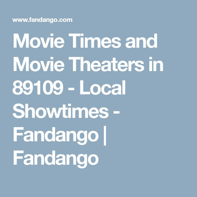 Movie Times and Movie Theaters in 89109 - Local Showtimes - Fandango | Fandango