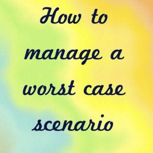 How to manage a worst case scenario - money!