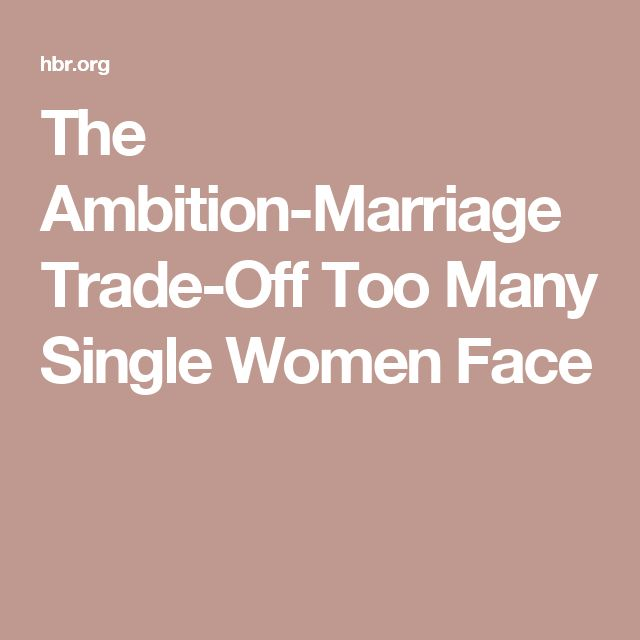 The Ambition-Marriage Trade-Off Too Many Single Women Face