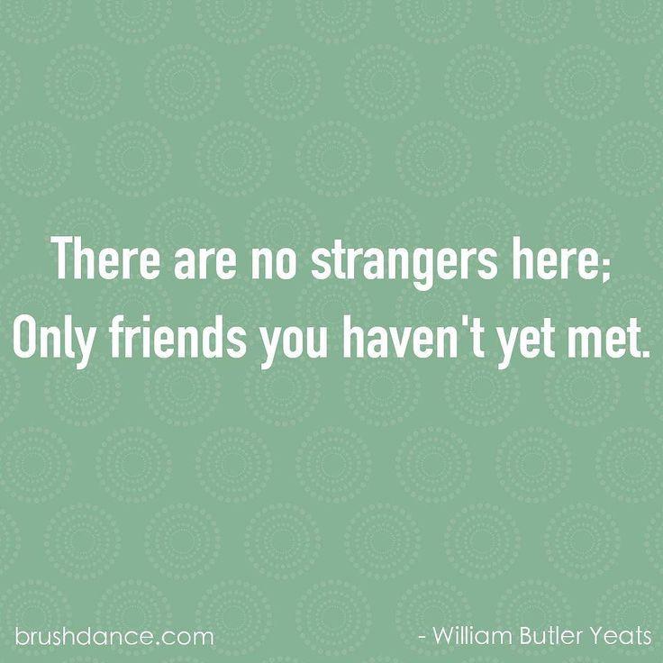 There are no strangers here; only friends you haven't met yet. - William Butler Yeats . . . #qotd #quoteoftheday #brushdance #mindfulliving #mindfuldays #mindfulness #wordsofwisdom #quoteswelove #williambutleryeats #yeats #friends #youarenotalone #makenewfriends #newfriends #mondaymotivation #mondayvibes