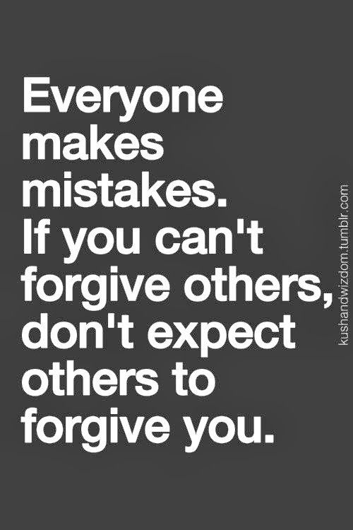 """If you can't forgive others then do not expect others to forgive you. More importantly, read Mark 11:26 and let that sink in.  """"But if ye do not forgive, neither will your Father which is in Heaven forgive you.""""  In other words, you will be  forgiven by the same measure that YOU forgive. Remember, you will only give account for your own actions and not the actions of others. Do not hold grudges and allow actions of others to interfere with your walk with God."""