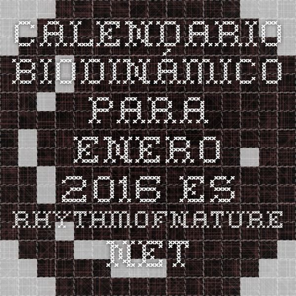 Calendario biodinámico para enero 2016 es.rhythmofnature.net