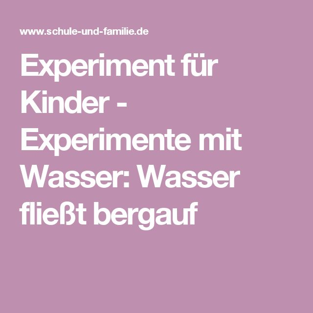 Experiment für Kinder - Experimente mit Wasser: Wasser fließt bergauf