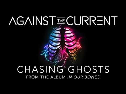 Against the Current:Chasing Ghosts