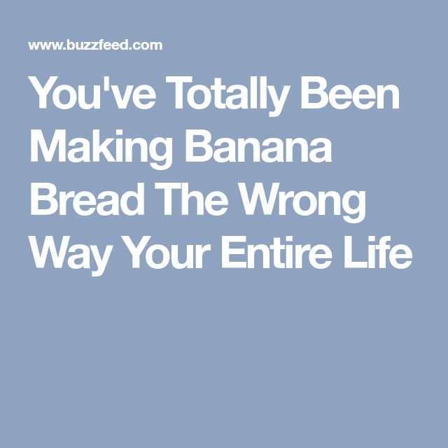 You've Totally Been Making Banana Bread The Wrong Way Your Entire Life