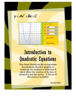 Introduction to Quadratic Equations - A and B - Parabolic Function Grapher from jamesrahn on TeachersNotebook.com -  (22 pages)  - This Smart Notebook file incorporates the parabolic function grapher to challenge the students to think how B and A affect the location of the line of symmetry and the vertex. A full set of directions