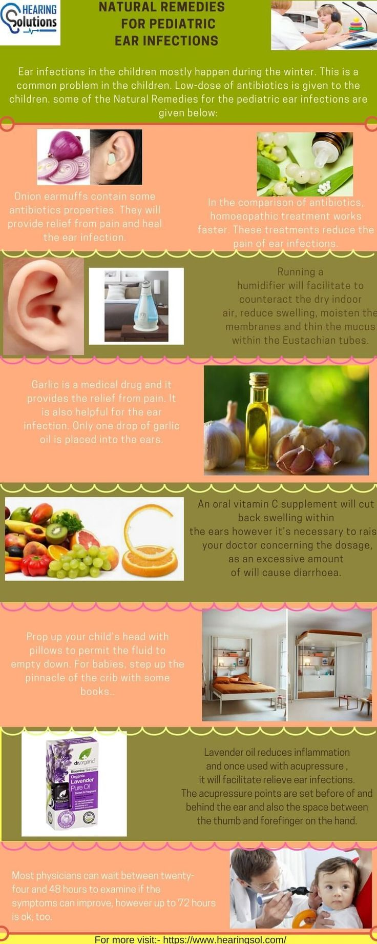 Ear infection in children mostly happens during the winter. There are many types of natural remedies that are helpful in the ear infection. Onion earmuffs provide the relief from pain and contain antimicrobial properties. Garlic oil is the mechanical drug and it also provides the relief from pain and may fight an ear infection. For more visit:-https://www.hearingsol.com/pediatric-ear-infection/