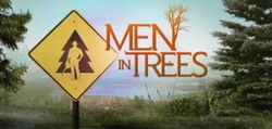 Men in Trees TV Series / United States - English / Starring	Anne Heche, Abraham Benrubi, Emily Bergl, Seana Kofoed, Suleka Mathew, Derek Richardson, Sarah Strange, Cynthia Stevenson, Lauren Tom, James Tupper, John Amos