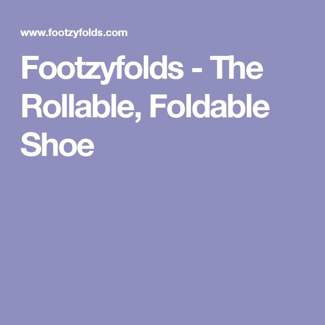 Footzyfolds - The Rollable, Foldable Shoe
