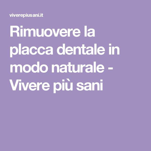 Rimuovere la placca dentale in modo naturale - Vivere più sani