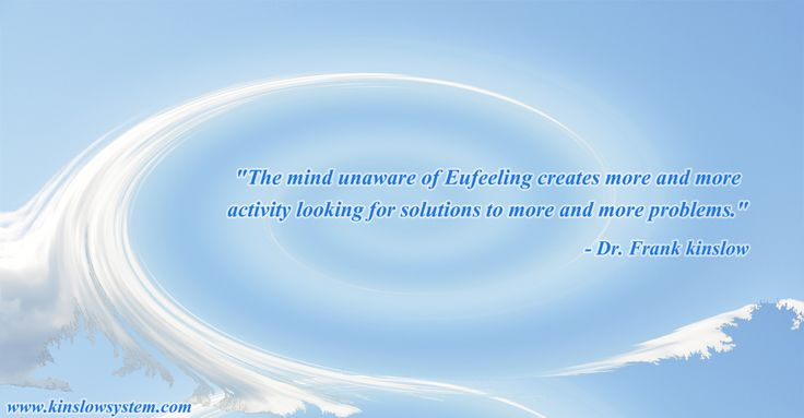 Quote from the book Eufeeling! The Art of Creating Inner Peace & Outer Prosperity http://www.shop.qeprocess.com/Eufeeling-The-Art-of-Creating-Inner-Peace-Outer-Prosperity-Eufeeling-BK.htm