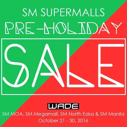 SM Supermalls are having their Pre-Holiday SALE!  Visit WADE at SM MOA, SM Megamall, SM North Edsa and SM Manila for special markdowns exclusive in those branches!  The sale is until October 30, 2016.   For more promo deals, VISIT http://mypromo.com.ph/! SUBSCRIPTION IS FREE! Please SHARE MyPromo Online Page to your friends to enjoy promo deals!