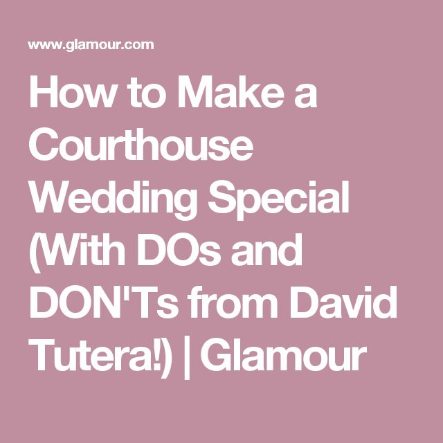 How to Make a Courthouse Wedding Special (With DOs and DON'Ts from David Tutera!) | Glamour