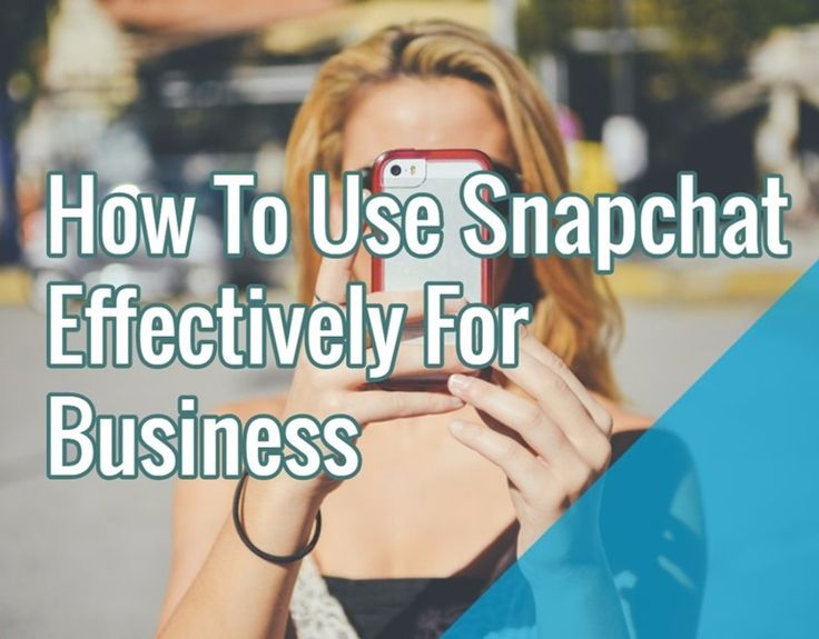How To Use Snapchat Effectively For Business