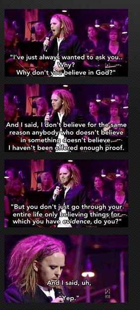 Tim Minchin doesn't believe in God in this pun. Australian Comedian & musician Why wouldn't I go through life only believing in things there is evidence for?