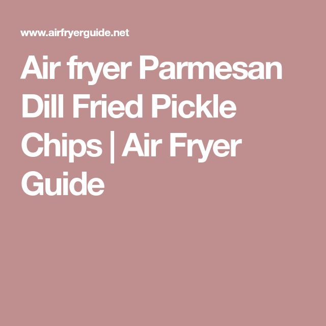 Air fryer Parmesan Dill Fried Pickle Chips | Air Fryer Guide
