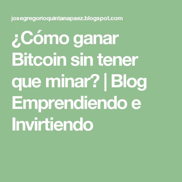 ¿Cómo ganar Bitcoin sin tener que minar? | Blog Emprendiendo e Invirtiendo