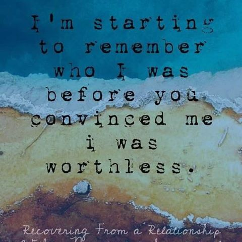 I'm starting to remember who I was before you convinced me I was worthless.