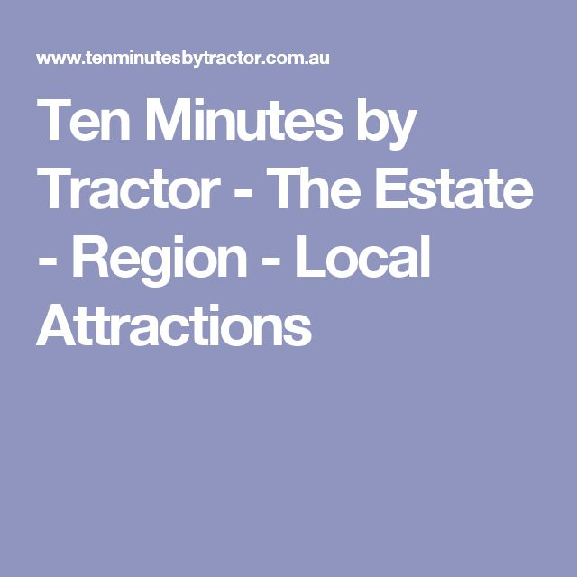 Ten Minutes by Tractor - The Estate - Region - Local Attractions