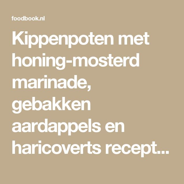 Kippenpoten met honing-mosterd marinade, gebakken aardappels en haricoverts recept | Foodbook