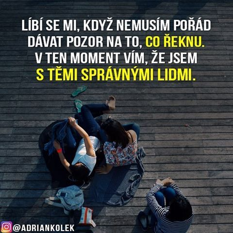 Líbí se mi, když nemusím pořád dávat pozor na to, co řeknu. V ten moment vím, že jsem s těmi správnými lidmi.  #motivace #motivacia #uspech #citaty #czech #slovak #czechgirl #czechboy #slovakgirl #slovakboy #lifequotes #business #success #entrepreneur #motivation