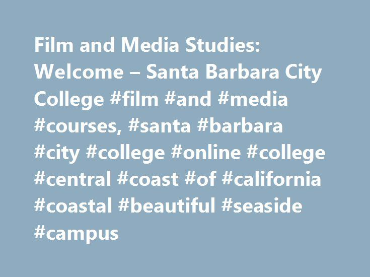Film and Media Studies: Welcome – Santa Barbara City College #film #and #media #courses, #santa #barbara #city #college #online #college #central #coast #of #california #coastal #beautiful #seaside #campus http://england.nef2.com/film-and-media-studies-welcome-santa-barbara-city-college-film-and-media-courses-santa-barbara-city-college-online-college-central-coast-of-california-coastal-beautiful-seaside-c/  # Film and Media Studies Welcome Film and Television is now listed at…