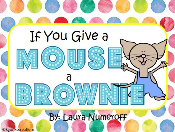 "Our favorite little mouse is back and boy is he hungry!! ""If You Give a Mouse a Brownie"" follows Laura Numeroff's beloved mouse on his new venture, and of course it would include lots and lots of sweets!  My super smarties love Laura Numeroff's books and I'm sure that yours do too! This pack is the perfect book companion for this sweet story!"