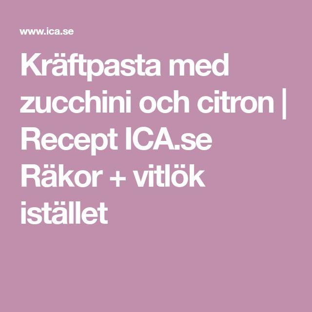 Kräftpasta med zucchini och citron | Recept ICA.se Räkor + vitlök istället