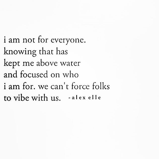 I am not for everyone​