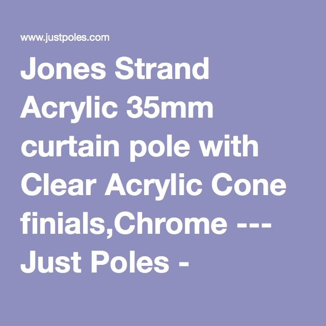 Jones Strand Acrylic 35mm curtain pole with Clear Acrylic Cone finials,Chrome --- Just Poles - Supplier of Curtain Poles and Tracks