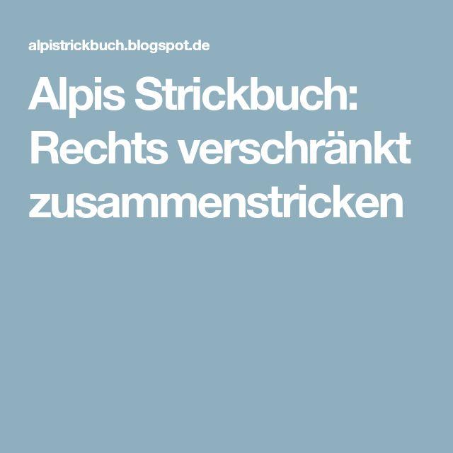 Alpis Strickbuch: Rechts verschränkt zusammenstricken