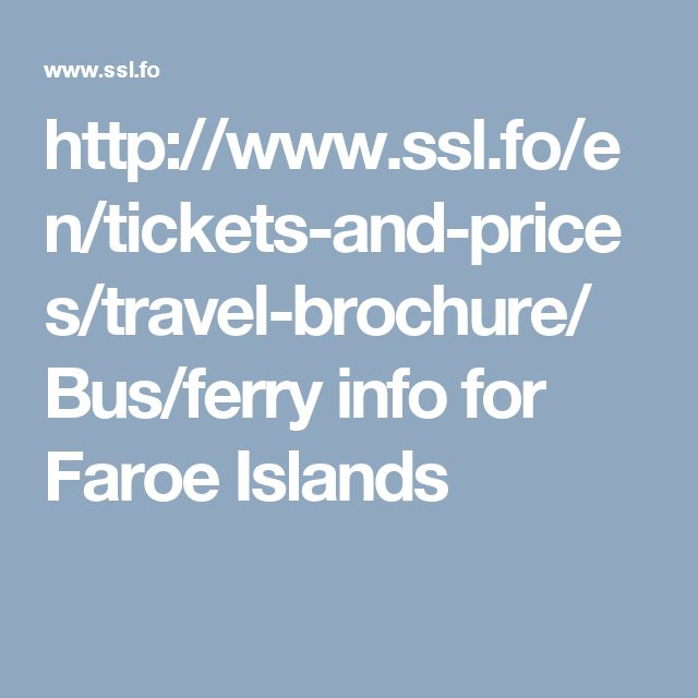 http://www.ssl.fo/en/tickets-and-prices/travel-brochure/ Bus/ferry info for Faroe Islands