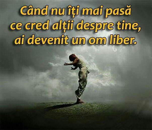 Motivațional Cand nu îți mai pasa ce cred altii despre tine, ai devenit un om liber.